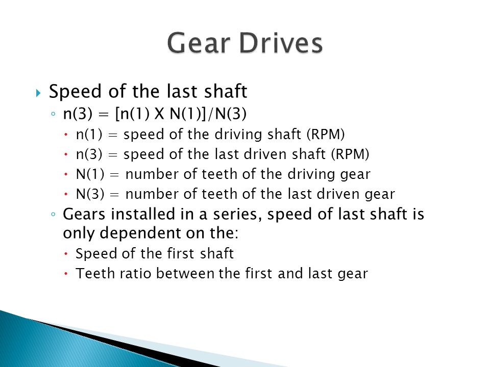 Gear Drives Speed of the last shaft n(3) = [n(1) X N(1)]/N(3)